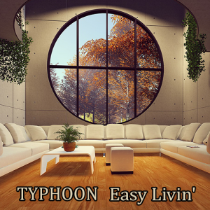 Typhoon: Easy Livin'