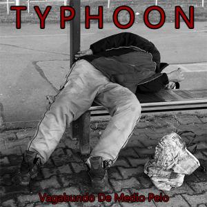 Typhoon: Vagabundo De Medio Pelo