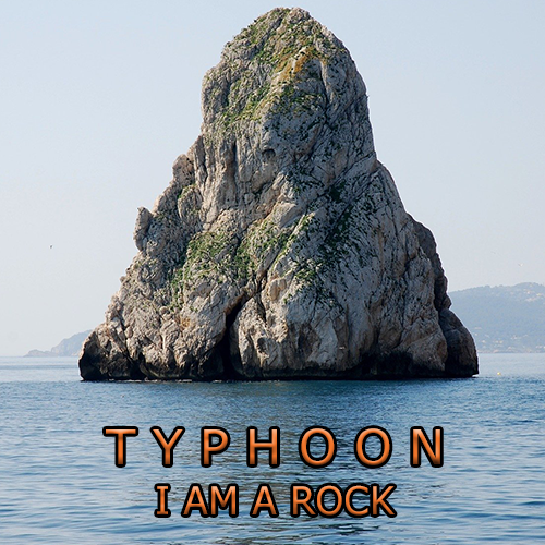 Typhoon: I Am A Rock