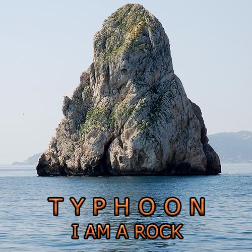Typhoon: I Am A Rock