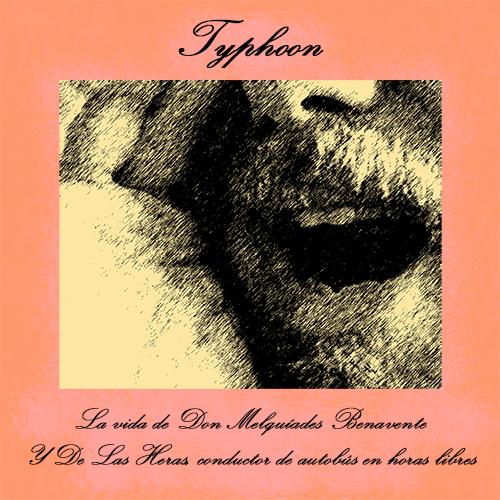 Typhoon: La Vida De Don Melquiades Benavente Y De Las Heras, Conductor De Autobus En Horas Libres